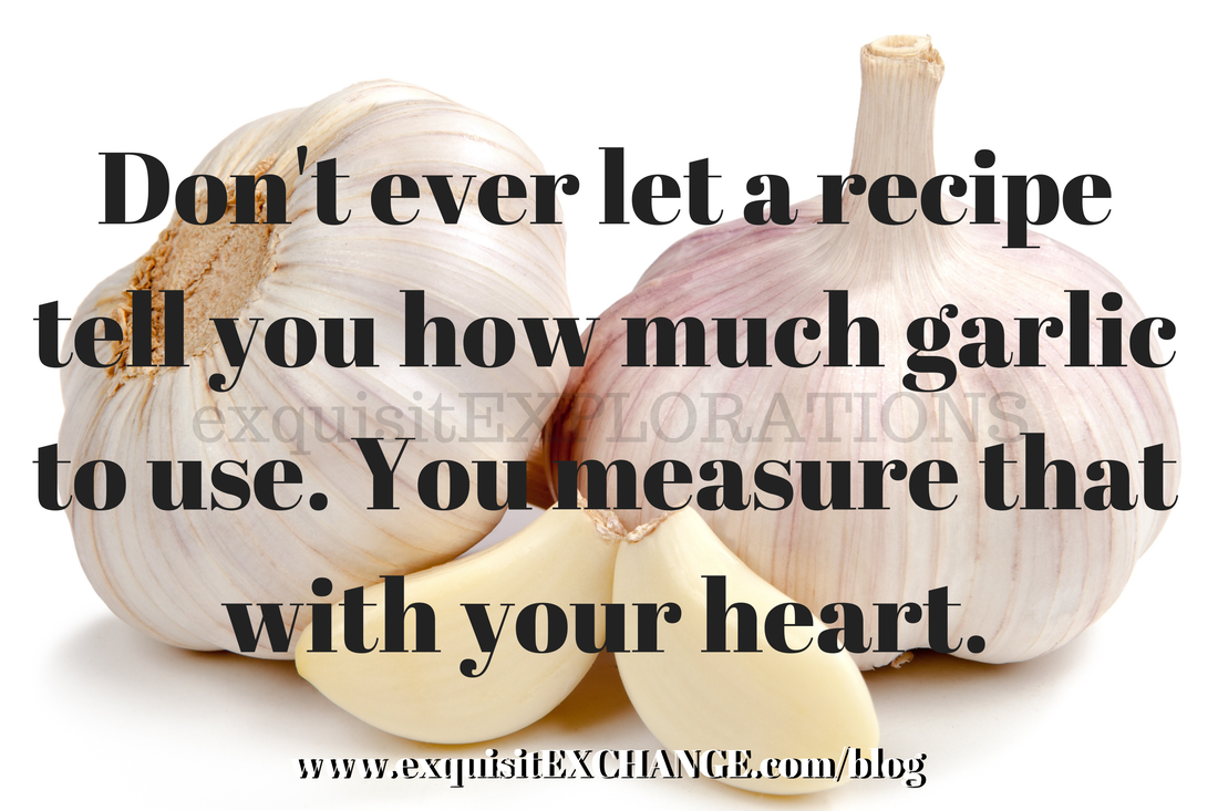 Don't ever let a recipe tell you how much garlic to use. You measure that with your heart. Original tweet by @Jelly_Ehles or @jewbugek.