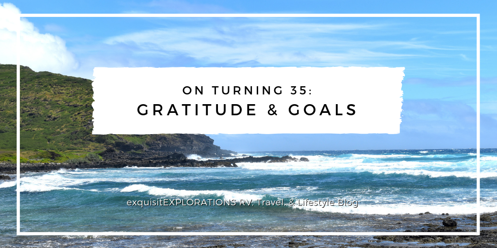 On Turning 35: Gratitude and Goals; Reflections on 35 Years on Earth