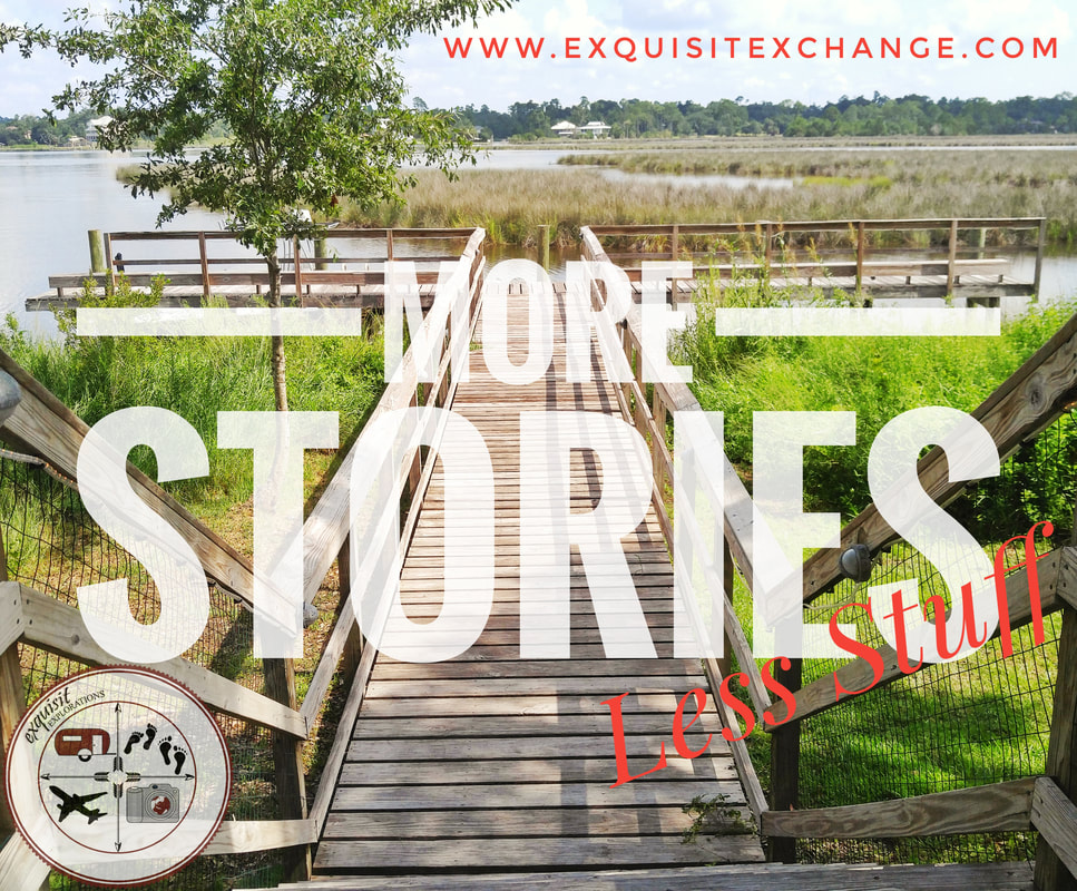 More Stories; Less Stuff, Travel Quotes, Minimalist Living, Take the Plunge, Go for It, exquisitEXPLORATIONS RV, Travel, and Lifestyle Blog