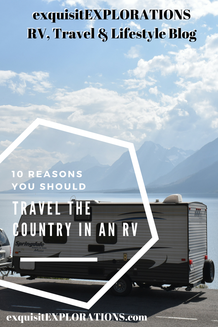 10 Reasons You Should Quit Your 9 to 5 and Travel the Country in an RV by exquisitEXPLORATIONS