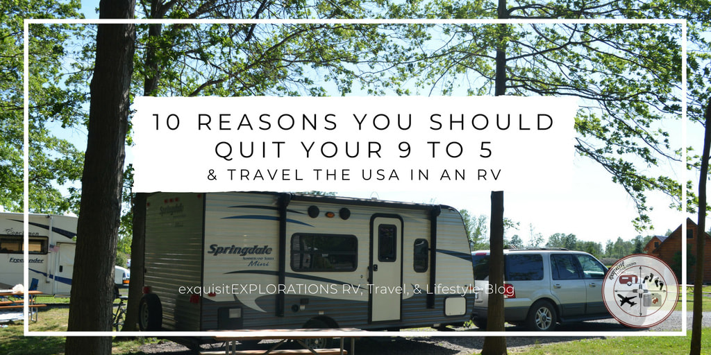 quit your job, quit your 9-5, 10 reasons, travel the country, rv living rving, full time rving, rv life, just do it