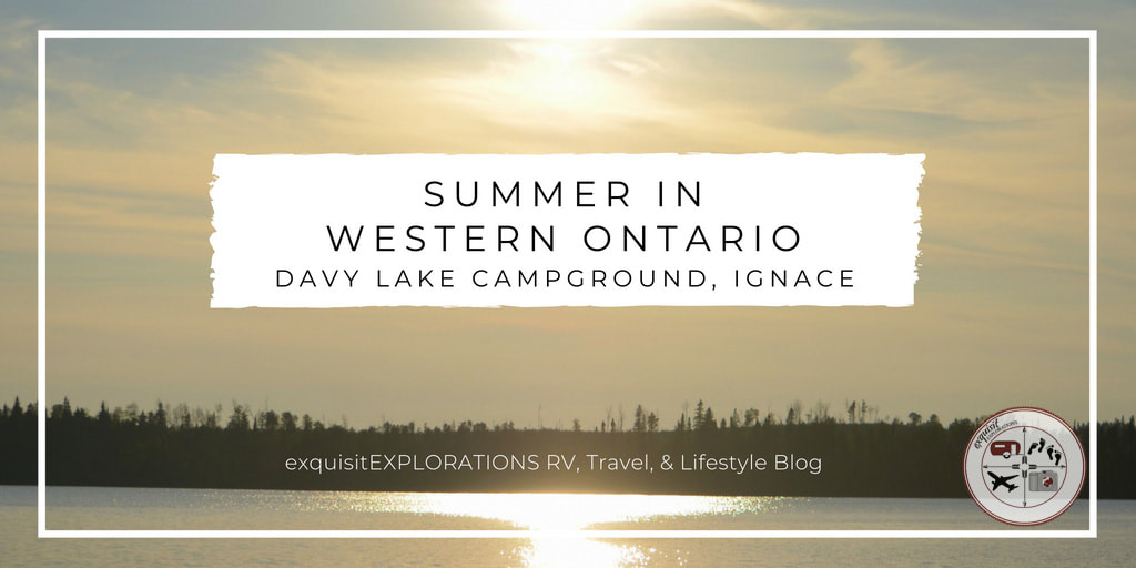 Summer in Western Ontario; Davy Lake Campground; Ignace, Ontario; RV living, RV lifestyle, workamping, nature photography, travel photography