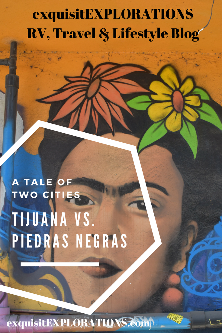A Tale of Two Cities: Tijuana Vs. Piedras Negras; a comparison of two Mexican border towns by exquisitEXPLORATIONS