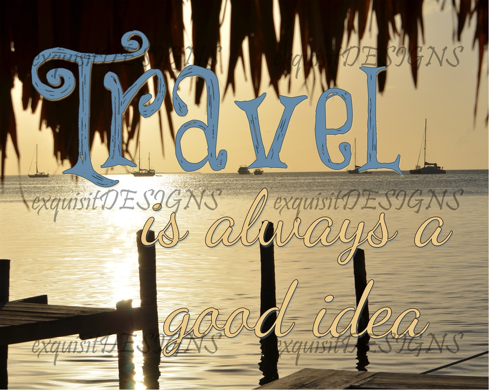 Travel is always a good idea #travelquotes #travelprint #travelart #travelphotography #exquisitDESIGNS