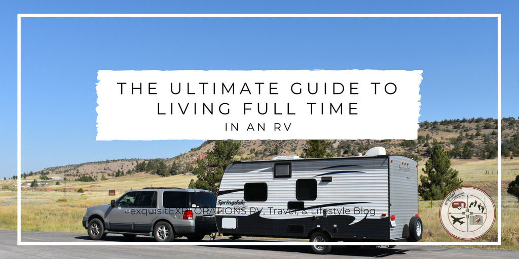 The Ultimate Guide to Living Full Time in an RV by exquisitEXPLORATIONS #RVliving #fulltimeRVing