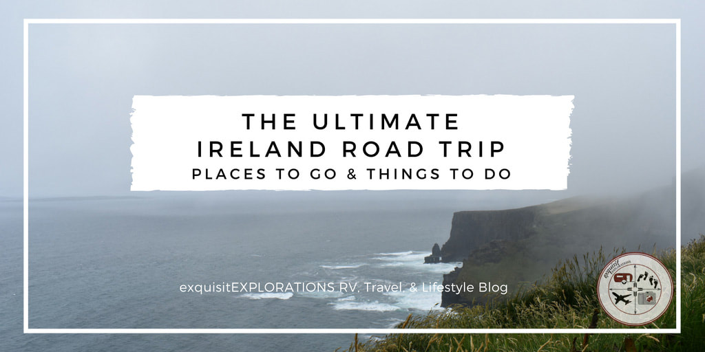 The Ultimate Ireland Road Trip: Places to Go and Things to Do